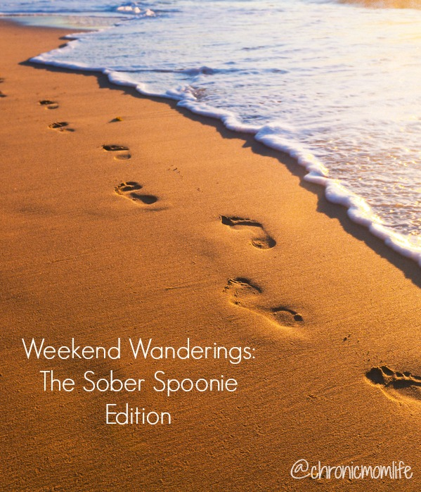 Weekend Wanderings: The Sober Spoonie Edition