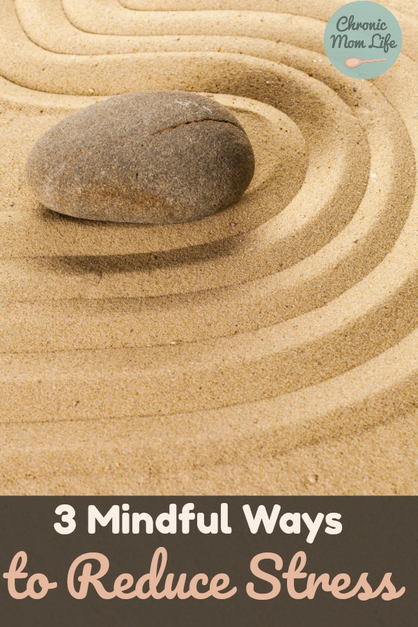 3 Mindful Ways to Reduce Stress