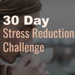 Welcome to the 30 Day Stress Reduction Challenge