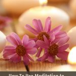 How to Use Meditation to Reduce Stress