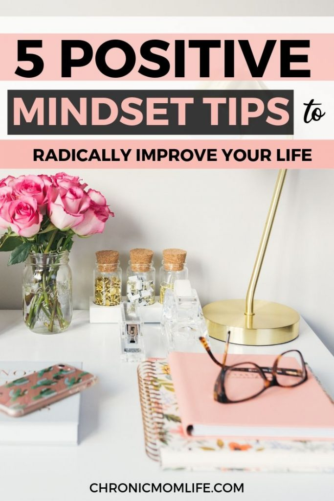 5 Positive Mindset Tips to Radically Improve Your Life