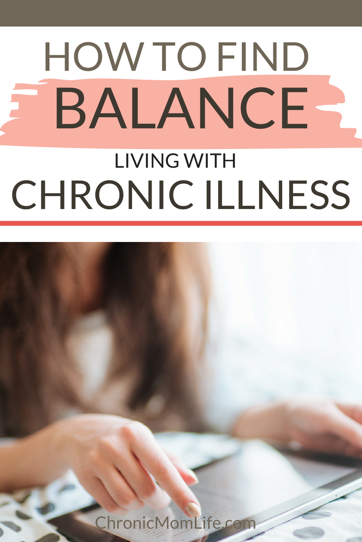 Tips for living with chronic illness and finding balance so that you can live your best life.