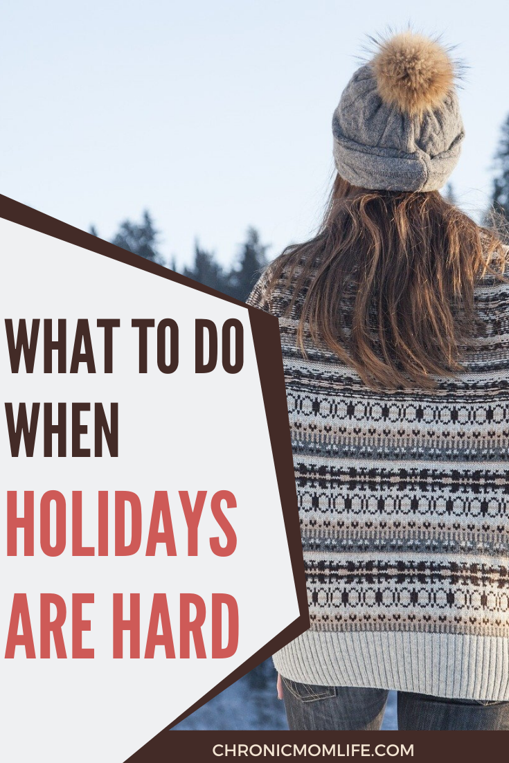 WHAT TO DO WHEN HOLIDAYS ARE HARD