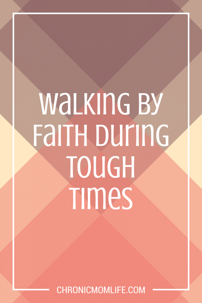 Walking by faith during tough times