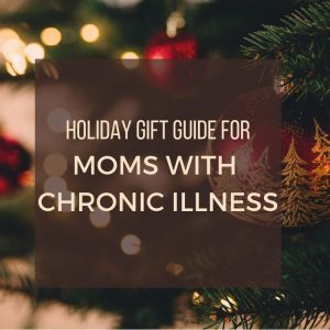 holiday gift guide for moms with chronic illness