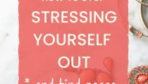 How To Stop Stressing Yourself Out and Find Peace
